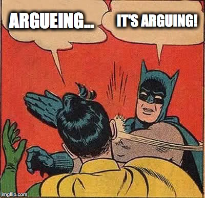 Batman Slapping Robin Meme | ARGUEING... IT'S ARGUING! | image tagged in memes,batman slapping robin | made w/ Imgflip meme maker
