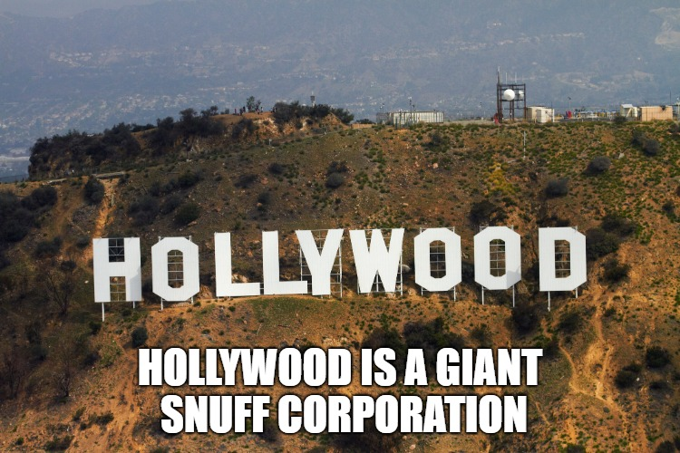 HOLLYWOOD IS A GIANT SNUFF CORPORATION | made w/ Imgflip meme maker