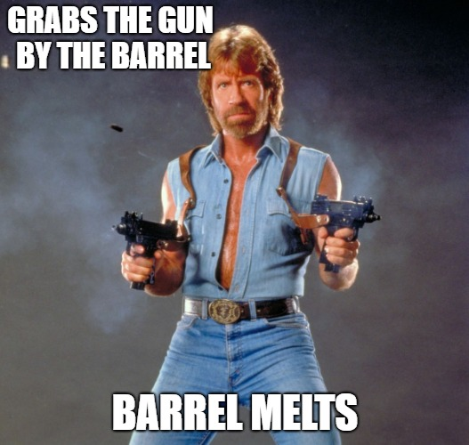 GRABS THE GUN BY THE BARREL BARREL MELTS | made w/ Imgflip meme maker
