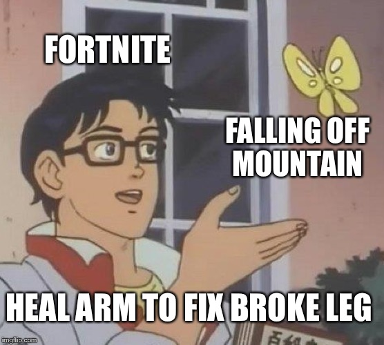 Is This A Pigeon Meme | FORTNITE FALLING OFF MOUNTAIN HEAL ARM TO FIX BROKE LEG | image tagged in memes,is this a pigeon | made w/ Imgflip meme maker