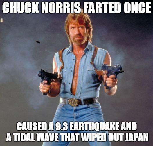 CHUCK NORRIS FARTED ONCE CAUSED A 9.3 EARTHQUAKE AND A TIDAL WAVE THAT WIPED OUT JAPAN | made w/ Imgflip meme maker