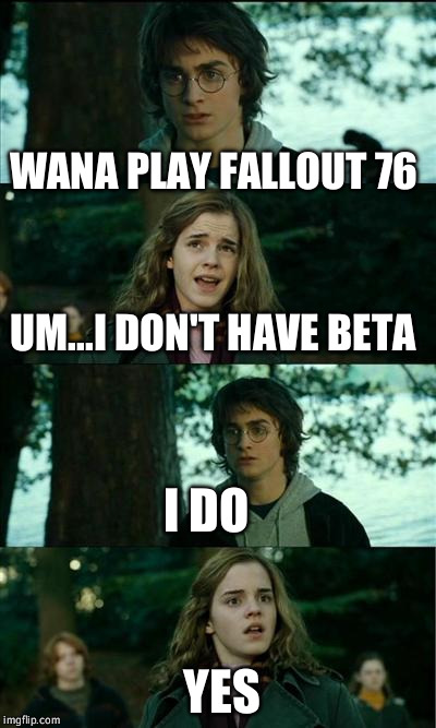Horny Harry Meme | WANA PLAY FALLOUT 76 UM...I DON'T HAVE BETA I DO YES | image tagged in memes,horny harry | made w/ Imgflip meme maker