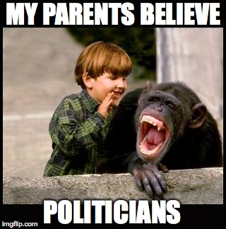 boy tells monkey the reality | MY PARENTS BELIEVE POLITICIANS | image tagged in boy tells monkey the reality | made w/ Imgflip meme maker