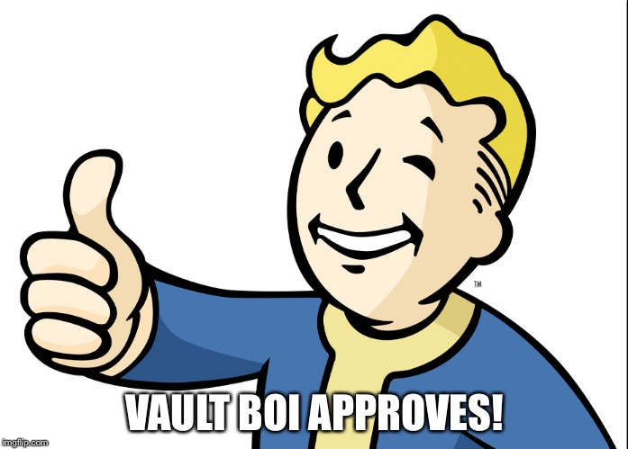 VAULT BOI APPROVES! | made w/ Imgflip meme maker