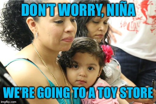 DON'T WORRY, NIÑA WE'RE GOING TO A TOY STORE | made w/ Imgflip meme maker