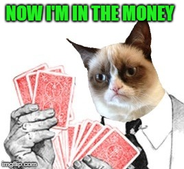 NOW I'M IN THE MONEY | made w/ Imgflip meme maker