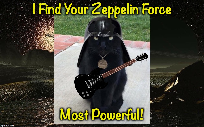 I Find Your Zeppelin Force Most Powerful! | made w/ Imgflip meme maker