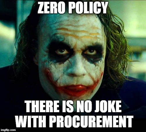 Joker. It's simple we kill the batman | ZERO POLICY THERE IS NO JOKE WITH PROCUREMENT | image tagged in joker it's simple we kill the batman | made w/ Imgflip meme maker