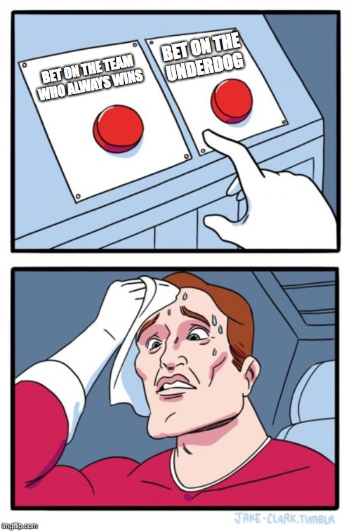 Tough choice  | BET ON THE TEAM WHO ALWAYS WINS BET ON THE UNDERDOG | image tagged in memes,two buttons,funny,funny memes,too funny,sports | made w/ Imgflip meme maker