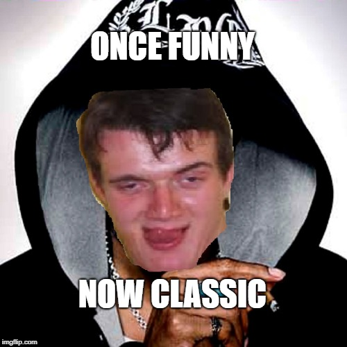 10 guy Snoop Dogg | ONCE FUNNY NOW CLASSIC | image tagged in 10 guy snoop dogg | made w/ Imgflip meme maker