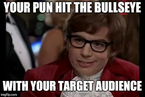 I Too Like To Live Dangerously Meme | YOUR PUN HIT THE BULLSEYE WITH YOUR TARGET AUDIENCE | image tagged in memes,i too like to live dangerously | made w/ Imgflip meme maker