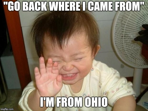 "Happy Baby | ""GO BACK WHERE I CAME FROM"" I'M FROM OHIO 