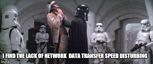 I FIND THE LACK OF NETWORK  DATA TRANSFER SPEED DISTURBING | made w/ Imgflip meme maker
