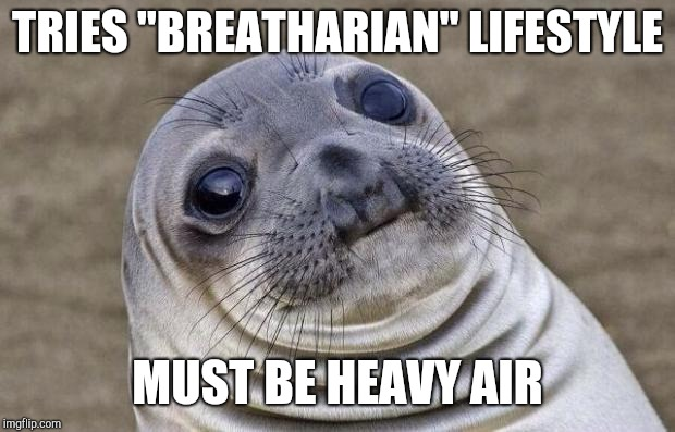 "When you try to rationalize your failures | TRIES ""BREATHARIAN"" LIFESTYLE MUST BE HEAVY AIR 