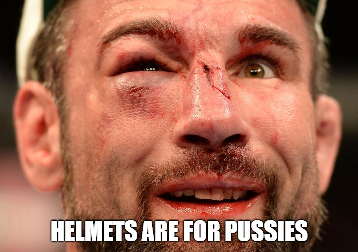 HELMETS ARE FOR PUSSIES | made w/ Imgflip meme maker