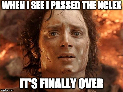 Its Finally Over | WHEN I SEE I PASSED THE NCLEX IT'S FINALLY OVER | image tagged in memes,its finally over | made w/ Imgflip meme maker