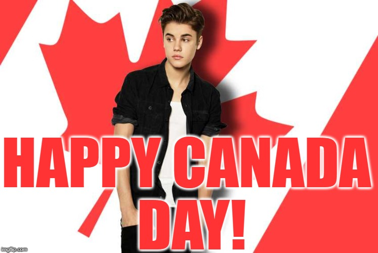 HAPPY CANADA DAY! | image tagged in canada day,justin bieber | made w/ Imgflip meme maker