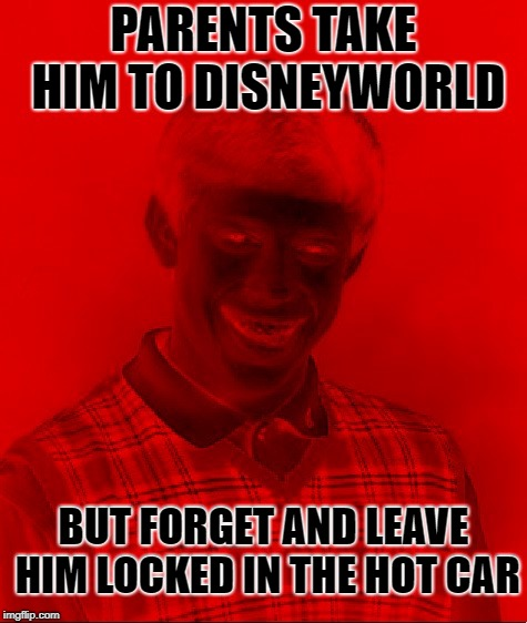 Backseat Brian | PARENTS TAKE HIM TO DISNEYWORLD BUT FORGET AND LEAVE HIM LOCKED IN THE HOT CAR | image tagged in funny memes,bad luck brian,florida,summer,hot | made w/ Imgflip meme maker
