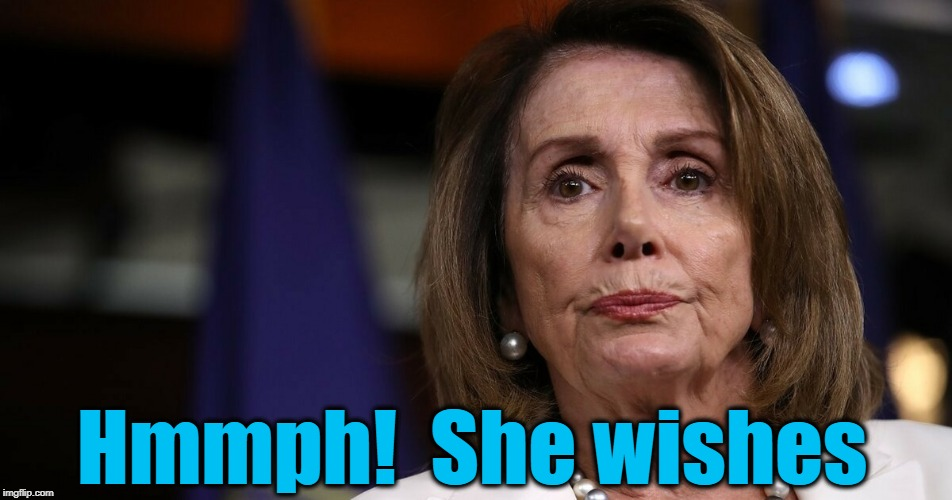 Hmmph!  She wishes | made w/ Imgflip meme maker
