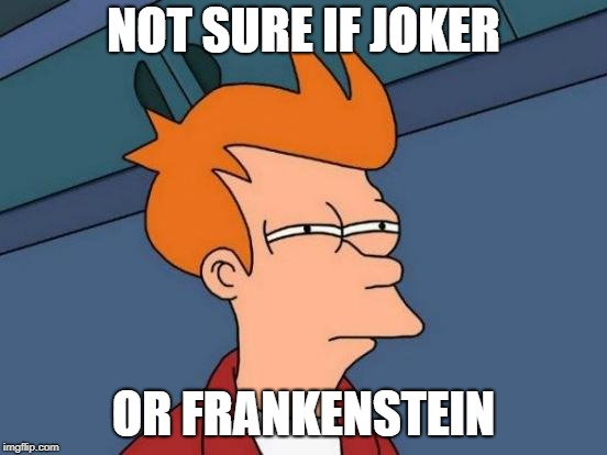 Futurama Fry Meme | NOT SURE IF JOKER OR FRANKENSTEIN | image tagged in memes,futurama fry | made w/ Imgflip meme maker