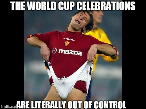 THE WORLD CUP CELEBRATIONS ARE LITERALLY OUT OF CONTROL | image tagged in world cup | made w/ Imgflip meme maker