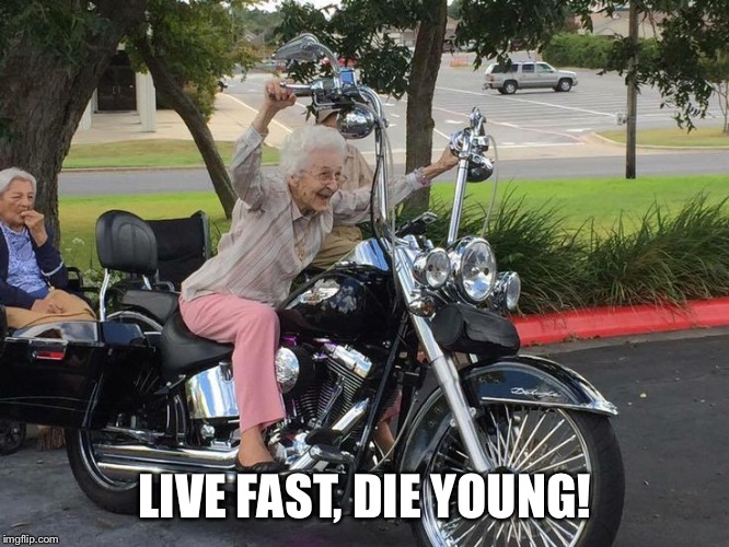 LIVE FAST, DIE YOUNG! | made w/ Imgflip meme maker