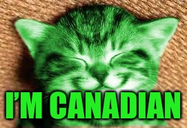 happy RayCat | I'M CANADIAN | image tagged in happy raycat | made w/ Imgflip meme maker