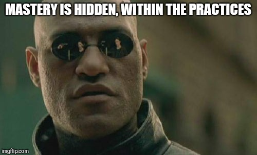 Matrix Morpheus Meme | MASTERY IS HIDDEN, WITHIN THE PRACTICES | image tagged in memes,matrix morpheus,payme_signachek,beaucoupdope | made w/ Imgflip meme maker