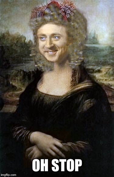 Willy Winona Lisa | OH STOP | image tagged in willy winona lisa | made w/ Imgflip meme maker