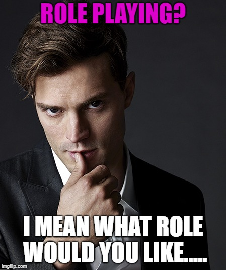 ROLE PLAYING? I MEAN WHAT ROLE WOULD YOU LIKE..... | made w/ Imgflip meme maker