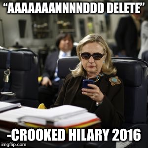 "Crooked Hilary | ""AAAAAAANNNNDDD DELETE"" -CROOKED HILARY 2016 