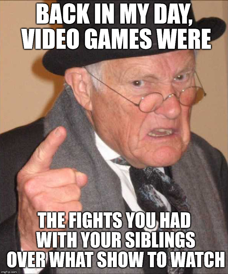 It wasn't unusual for the president to join in and preempt EVERYTHING  | BACK IN MY DAY, VIDEO GAMES WERE THE FIGHTS YOU HAD WITH YOUR SIBLINGS OVER WHAT SHOW TO WATCH | image tagged in video games,back in my day,siblings | made w/ Imgflip meme maker