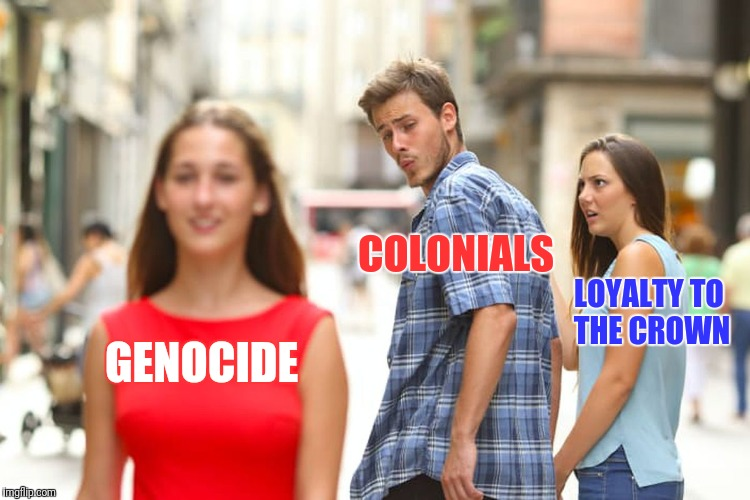 Birth of a Nation | GENOCIDE COLONIALS LOYALTY TO THE CROWN | image tagged in memes,distracted boyfriend,fourth of july,america | made w/ Imgflip meme maker