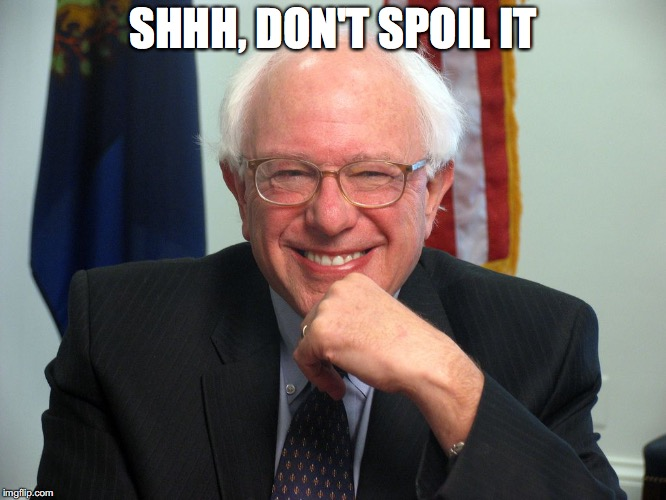 Vote Bernie Sanders | SHHH, DON'T SPOIL IT | image tagged in vote bernie sanders | made w/ Imgflip meme maker