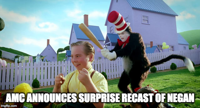 AMC ANNOUNCES SURPRISE RECAST OF NEGAN | image tagged in cat in the hat with a bat ______ colorized | made w/ Imgflip meme maker