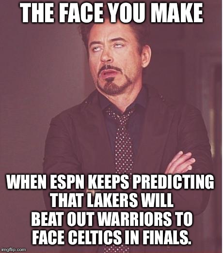 Enough already ESPN | THE FACE YOU MAKE WHEN ESPN KEEPS PREDICTING THAT LAKERS WILL BEAT OUT WARRIORS TO FACE CELTICS IN FINALS. | image tagged in memes,face you make robert downey jr,lakers,golden state warriors,espn,fake news | made w/ Imgflip meme maker