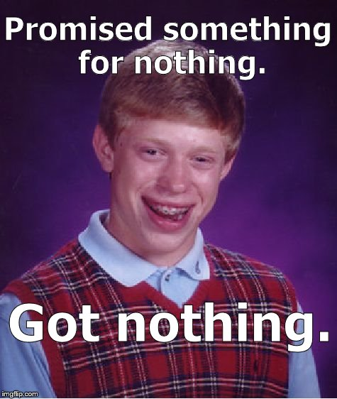 Bad Luck Brian earns his sobriquet every time he falls for con men, faithless women and Socialist politicians. He never learns. | Promised something for nothing. Got nothing. | image tagged in bad luck brian,con men,faithless women,socialist politicians,political meme,douglie | made w/ Imgflip meme maker