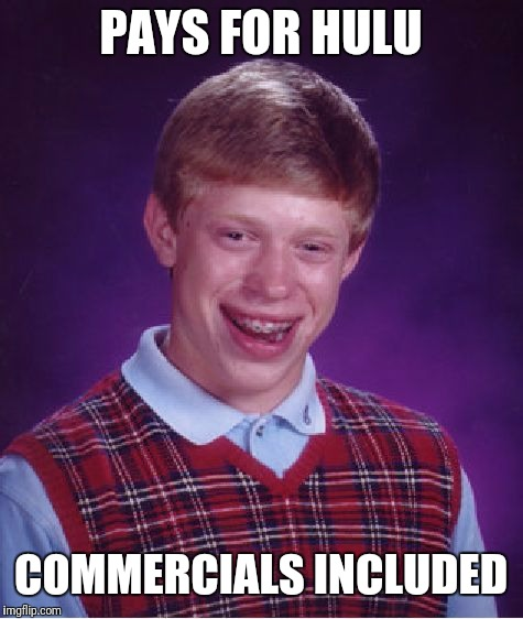 Bad Luck Brian Meme | PAYS FOR HULU COMMERCIALS INCLUDED | image tagged in memes,bad luck brian | made w/ Imgflip meme maker