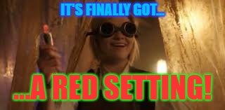 13's new Sonic | IT'S FINALLY GOT... ...A RED SETTING! | image tagged in 13th doctor,sonic screwdriver,doctor who,jodie whittaker | made w/ Imgflip meme maker