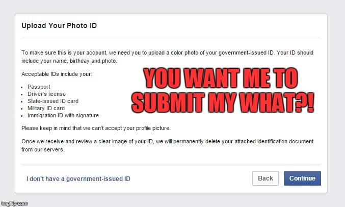 Fascistbook Has Gone Too Far! | YOU WANT ME TO SUBMIT MY WHAT?! | image tagged in facebook,fascism | made w/ Imgflip meme maker