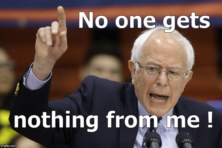 Bern, feel the burn? | No one gets nothing from me ! | image tagged in bern,feel the burn | made w/ Imgflip meme maker