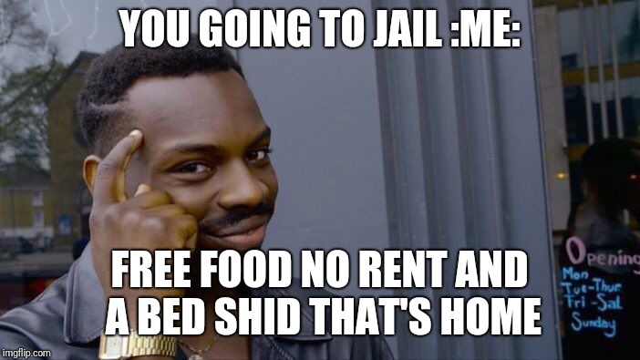 Roll Safe Think About It Meme | YOU GOING TO JAIL :ME: FREE FOOD NO RENT AND A BED SHID THAT'S HOME | image tagged in memes,roll safe think about it | made w/ Imgflip meme maker