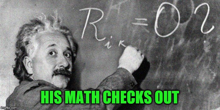 HIS MATH CHECKS OUT | made w/ Imgflip meme maker