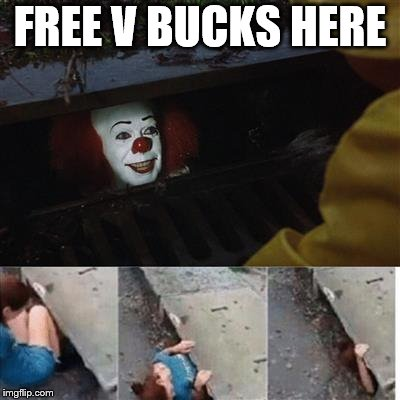 Pennywise can give you V Bucks for free | FREE V BUCKS HERE | image tagged in pennywise in sewer,it movie,pennywise,memes,funny,fortnite | made w/ Imgflip meme maker