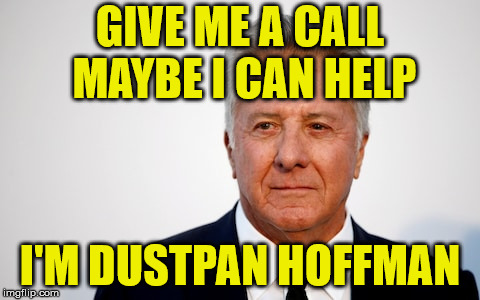 GIVE ME A CALL MAYBE I CAN HELP I'M DUSTPAN HOFFMAN | made w/ Imgflip meme maker