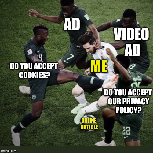 ME ONLINE ARTICLE AD VIDEO AD DO YOU ACCEPT COOKIES? DO YOU ACCEPT OUR PRIVACY POLICY? | image tagged in memes,ads,privacy,online,world cup,messi | made w/ Imgflip meme maker