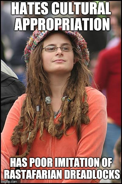 College Liberal Meme | HATES CULTURAL APPROPRIATION HAS POOR IMITATION OF RASTAFARIAN DREADLOCKS | image tagged in memes,college liberal | made w/ Imgflip meme maker