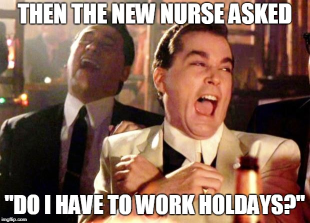 "Goodfellas Laugh | THEN THE NEW NURSE ASKED ""DO I HAVE TO WORK HOLDAYS?"" 