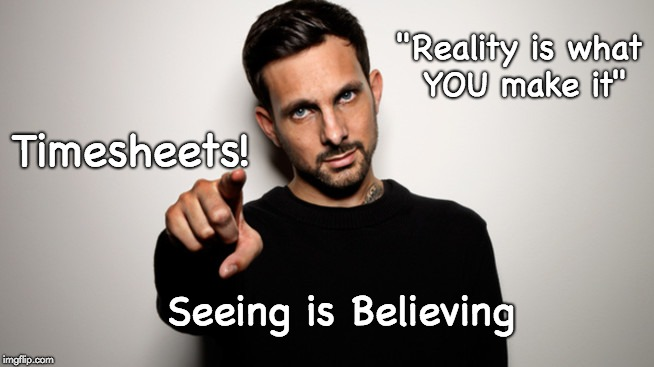 "Dynamo Timesheet Reminder | ""Reality is what YOU make it"" Seeing is Believing Timesheets! 