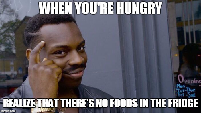 there's no foods in the fridge | WHEN YOU'RE HUNGRY REALIZE THAT THERE'S NO FOODS IN THE FRIDGE | image tagged in memes,roll safe think about it | made w/ Imgflip meme maker
